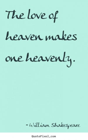 love of heaven makes one heavenly william shakespeare more love quotes ...