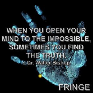 ... to the impossible, sometimes you find the truth.