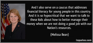 And I also serve on a caucus that addresses financial literacy for ...