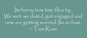 Its funny how time flies by. We met, we dated, got engaged and now are ...