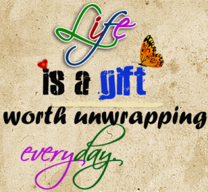 Life Is A Gift Sayings About Life