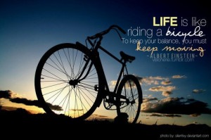 Life is like riding a bicycle…