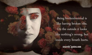 Being Brokenhearted is like having broken ribs ~ Emotion Quote