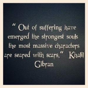 Out of suffering have emerged the strongest souls, the massive ...
