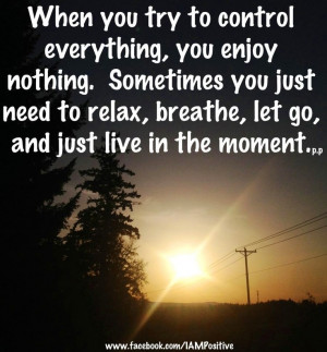 Relax, breathe and let go quote via www.Facebook.com/IAMPositive