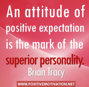 "Positive Expectation quotes – ""An attitude of positive expectation ..."
