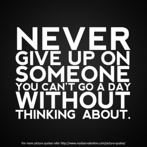 Back > Quotes For > Quotes About Not Giving Up On Someone