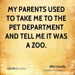 billy-connolly-billy-connolly-my-parents-used-to-take-me-to-the-pet ...