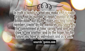 In truth a family is what you make it. It is made strong, not by ...