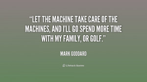 quote-Mark-Goddard-let-the-machine-take-care-of-the-180356_1.png
