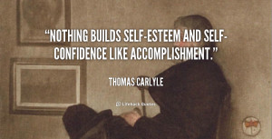 ... Nothing builds self-esteem and self-confidence like accomplishment