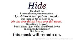 do. I never show my true emotions. I just hide it and put on a mask ...