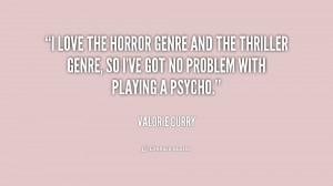 love the horror genre and the thriller genre, so I've got no problem ...