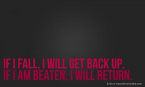 ... #1201: If I fall, I will get back up. If I am beaten, I will return