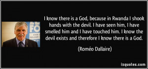know there is a God, because in Rwanda I shook hands with the devil ...