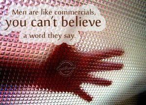 Funny Men Quotes Quote: Men are like commercials, you can't believe ...