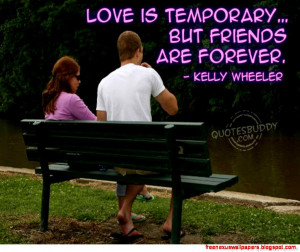 love is temporary but friends are forever friendship quote