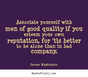 ... quality if you esteem your own.. George Washington friendship quote