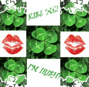 Kisses to you from me...Casy :) Kiss me I m Irish Xoxox