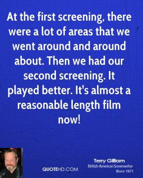 Terry Gilliam - At the first screening, there were a lot of areas that ...