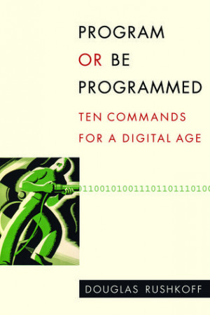 "Start by marking ""Program or Be Programmed: Ten Commands for a ..."
