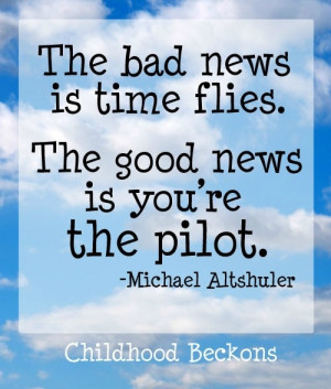 Time flies, but you're the pilot. LOVE this quote. I so agree! I stay ...