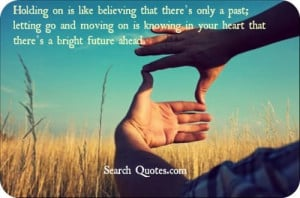 ... moving on is knowing in your heart that there's a bright future ahead