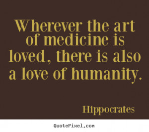 ... there is also a love of humanity. Hippocrates popular love quotes