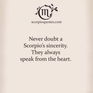 Quote: Never doubt a Scorpio's sincerity. They always speak from the ...