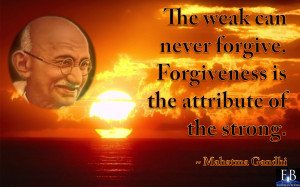 ... of the strong mahatma gandhi forgiveness quote by mahatma gandhi