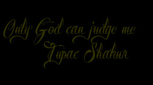 This Only God can judge me Tupac Shakur Tattoo was created using our ...