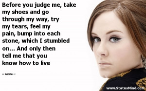 Before you judge me, take my shoes and go through my way, try my tears ...