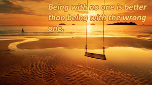 being-with-no-one-is-better-than-being-with-the-wrong-one.jpg