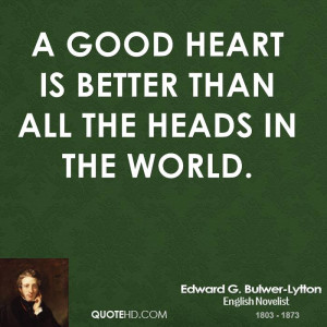 good heart is better than all the heads in the world.