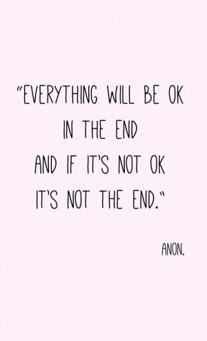 ... end, and if its not ok, its not the end