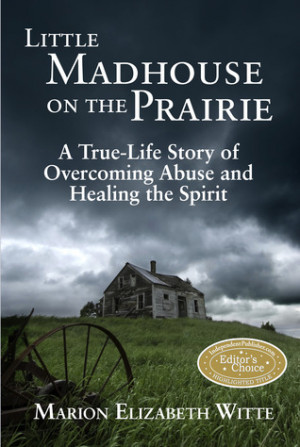 ... Prairie: A True-Life Story of Overcoming Abuse and Healing the Spirit
