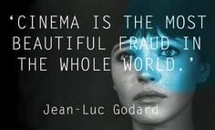 Filmmaking Quotes: Jean-Luc Godard 'Cinema is the most beautiful fraud ...