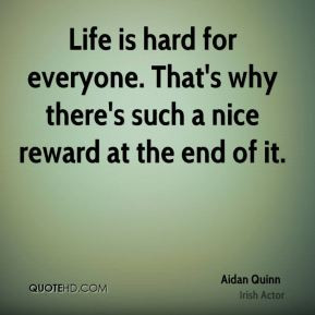 aidan-quinn-actor-quote-life-is-hard-for-everyone-thats-why-theres.jpg