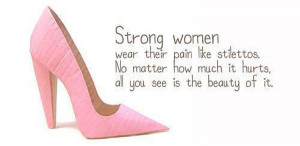 Strong women wear their pain like stilettos.