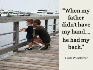 "... When My Father didn't Have My hand He Had My Back"" ~ Father Quote"