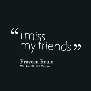 Quotes Picture: i miss my friends