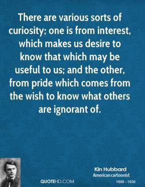 kin-hubbard-quote-there-are-various-sorts-of-curiosity-one-is-from.jpg