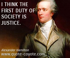 Alexander Hamilton - I think the first duty of society is justice.