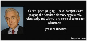 It's clear price gouging... The oil companies are gouging the American ...
