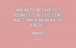 quote-Frank-Luntz-what-matters-most-in-politics-is-personality-220436 ...