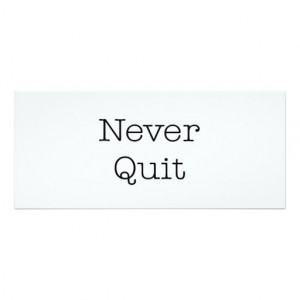 Never Quit Quotes Inspirational Endurance Quote 4x9.25 Paper ...