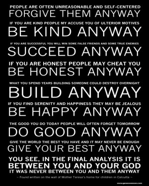 Mother Teresa's - Do it Anyway Poem. Love this. You are called to love ...