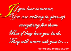 If you love someone, You are willing to give-up everything for them