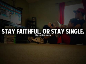 Stay faithful....or stay single