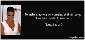 ... grueling at times. Long, long hours and cold weather. - Sanaa Lathan